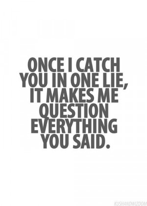 Yupp. Don't ever lie to me.
