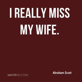 Abraham Scott - I really miss my wife.