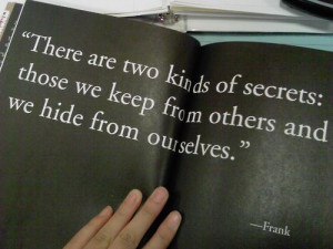 ... Two Kinds Of Secrets Those Keep From Other And We Hide From Ourselves