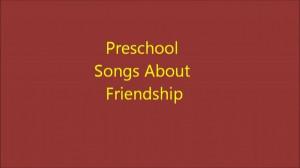 Preschool songs about friendship.