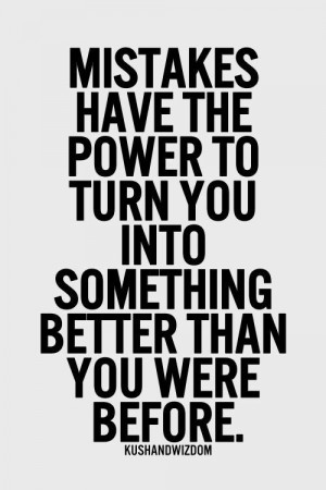 ... them. Grow from them and become better, stronger, wiser. Change