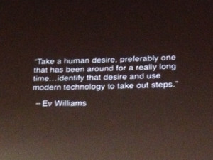 with them Avid entrepreneur Ev Williams said it best on his quote