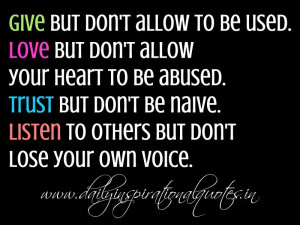 ... Trust but don't be naive. Listen to others but don't lose your own