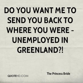 Do you want me to send you back to where you were - unemployed in ...