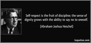 Self-respect is the fruit of discipline; the sense of dignity grows ...