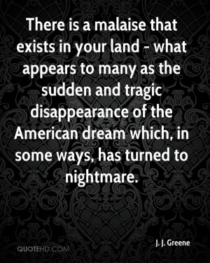 There is a malaise that exists in your land - what appears to many as ...