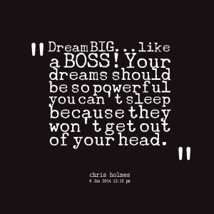Quotes Picture: dream biglike a boss! your dreams should be so ...