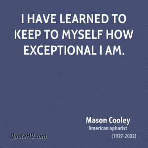 have learned to keep to myself how exceptional I am.