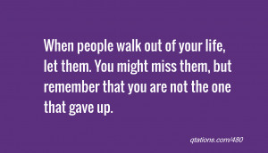 Image for Quote #480: When people walk out of your life, let them. You ...