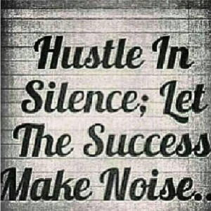 Let the success make noise #quotes #real