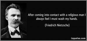 ... man I always feel I must wash my hands. - Friedrich Nietzsche