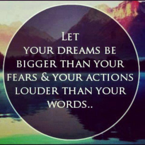 Your Dreams Be Bigger Than Your Fears: Quote About Let Dreams Bigger ...