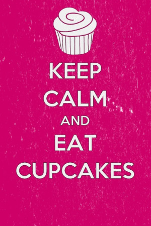 cupcakes, cute, keep calm and eat cupcakes, love, pretty, quote ...