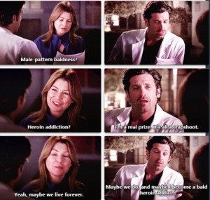 ? Heroin addiction? Derek: I'm a real prize. It's all a crapshoot ...