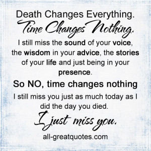 Death Changes Everything Time Changes Nothing #grief #quotes #memorial