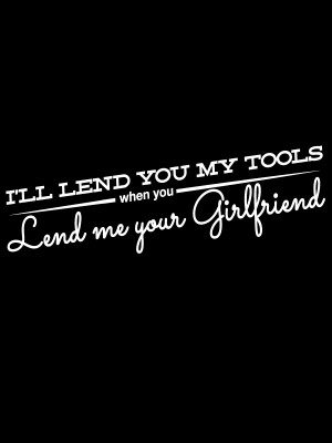Lend Tools Funny Quote Decal Sticker in White