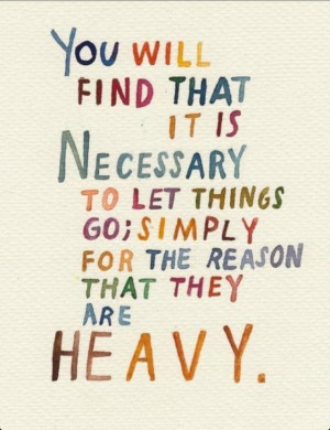Quotes, things are heavy, let them go