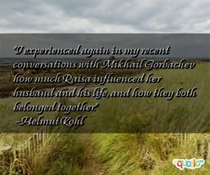 experienced again in my recent conversations with Mikhail Gorbachev ...