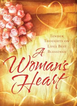 Woman's Heart: Tender Thoughts on Life's Best Blessings