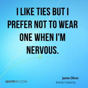 ... Oliver - I like ties but I prefer not to wear one when I'm nervous