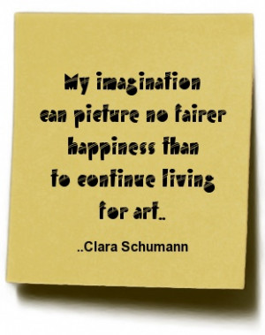 ... can picture no fairer happiness than to conti... Clara Schumann
