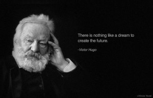 Victor Hugo on the power of dreams and dreamers.