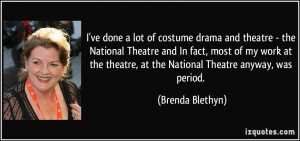 ve done a lot of costume drama and theatre - the National Theatre ...