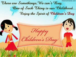 ... of such thing is our childhood….enjoy the spirit of children's day