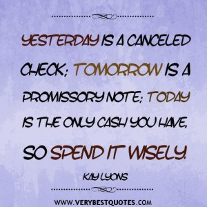 Spending time quotes yesterday is a canceled check tomorrow is a ...