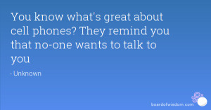 ... about cell phones? They remind you that no-one wants to talk to you
