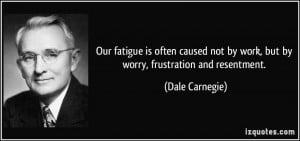Quotes About Frustration At Work More dale carnegie quotes