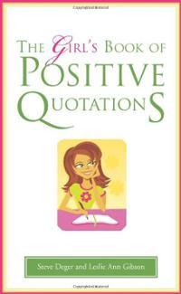 The Girl's Book of Positive Quotations (Hardcover) ~ Steve Deger ...
