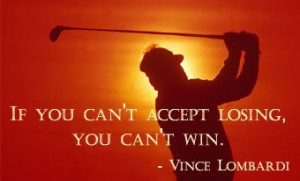 "... Accept Losing, You Can't Win "" - Vince Lombardi ~ Sports Quote"