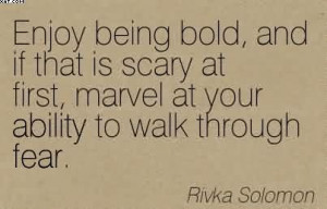 http://quotesjunk.com/enjoy-being-bold-and-if-that-is-scary-at-first ...