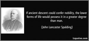 If ancient descent could confer nobility, the lower forms of life ...