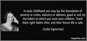 lay the foundation of poverty or riches, industry or idleness, good ...