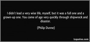 ... come of age very quickly through shipwreck and disaster. - Philip