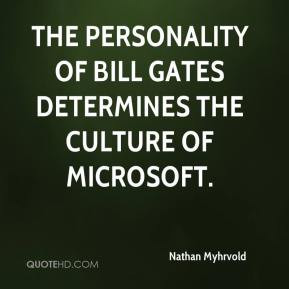 Nathan Myhrvold - The personality of Bill Gates determines the culture ...