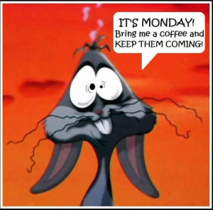 its monday bring me coffee