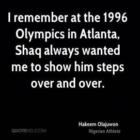 Hakeem Olajuwon - I remember at the 1996 Olympics in Atlanta, Shaq ...