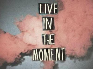 live for the moment not by the past unknown quotes added by ...