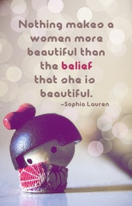 ... More Beautiful than the belief that she is Beautiful ~ Beauty Quote