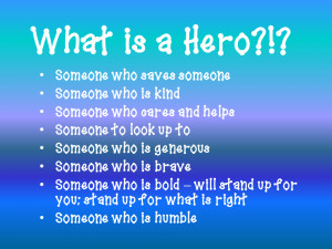 You Are my Hero Quotes Quot What Makes a Hero Quot
