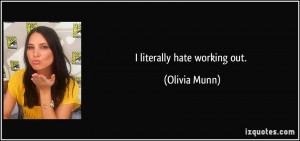 literally hate working out. - Olivia Munn