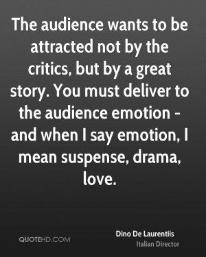 The audience wants to be attracted not by the critics, but by a great ...