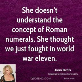 She doesn't understand the concept of Roman numerals. She thought we ...