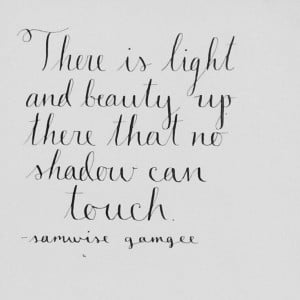 ... shadow can touch. -Samwise Gamgee Quotes 3, Sam Gamgee, Samwise Gamgee
