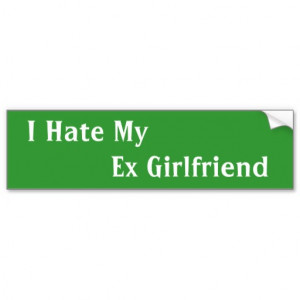 Hate My Ex Girlfriend ... Funny Bumper Stickers