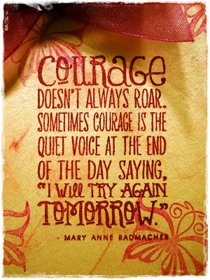 ... Courage Is The Quiet Voice At The End Of The Day - Courage Quote