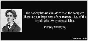 ... of the people who live by manual labor. - Sergey Nechayev